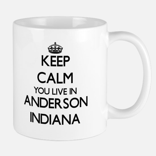 Keep calm you live in Anderson Indiana Mugs