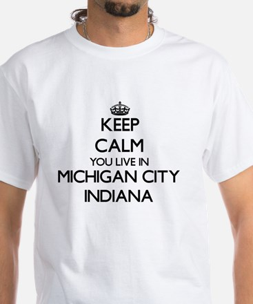 Keep calm you live in Michigan City  White T-Shirt