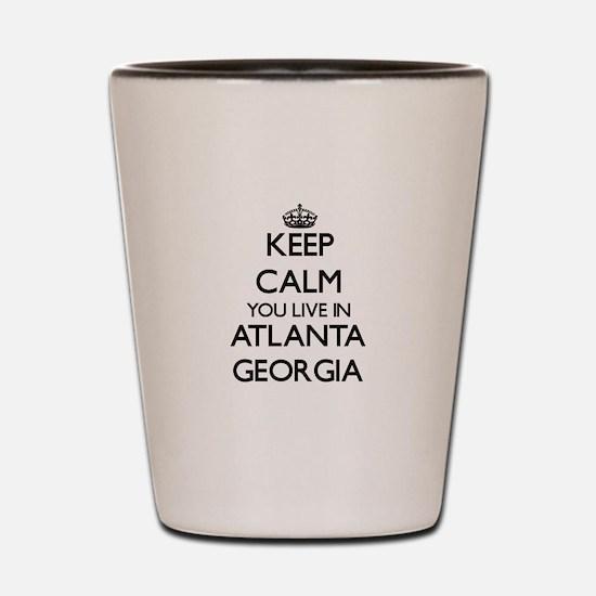 Keep calm you live in Atlanta Georgia Shot Glass