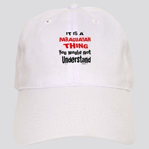 It Is Paraguayan Thing Cap