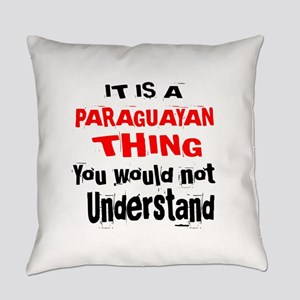 It Is Paraguayan Thing Everyday Pillow