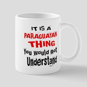 It Is Paraguayan Thing 11 oz Ceramic Mug