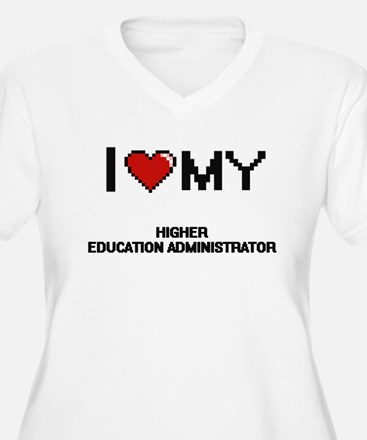 I love my Higher Education Admin Plus Size T-Shirt