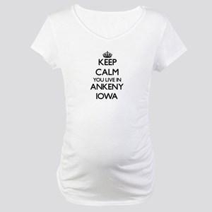 Keep calm you live in Ankeny Iow Maternity T-Shirt