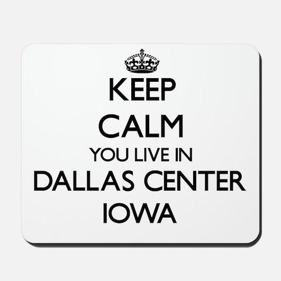 Keep calm you live in Dallas Center Iowa Mousepad