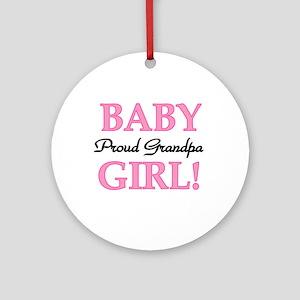 Baby Girl Proud Grandpa Ornament (Round)