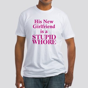 His New Girlfriend is a Stupi Fitted T-Shirt