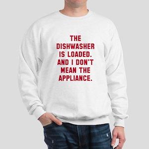 Dishwasher is loaded Sweatshirt