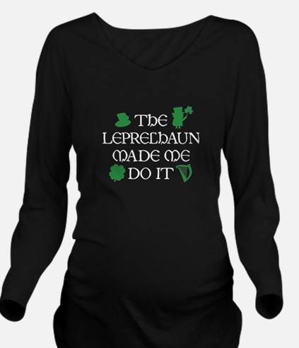 The Leprechaun Made Me Do It Long Sleeve Maternity