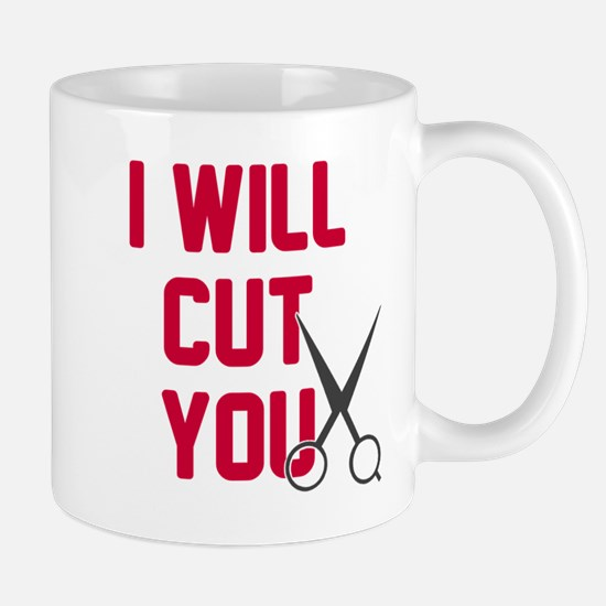 I will cut you Mug