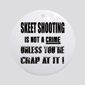 Skeet shooting is not a crime Unle Round Ornament