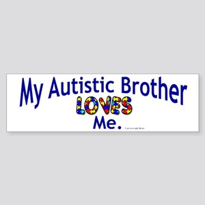 My Autistic Brother Loves Me Bumper Sticker