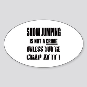 Show jumping is not a crime Unless Sticker (Oval)