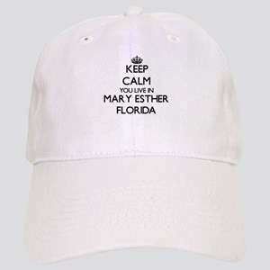 Keep calm you live in Mary Esther Florida Cap