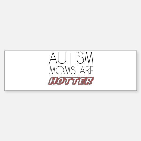 autism mom are hotter Bumper Bumper Bumper Sticker