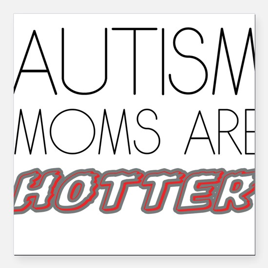 """autism mom are hotter Square Car Magnet 3"""" x 3"""""""