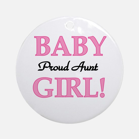 Baby Girl Proud Aunt Ornament (Round)