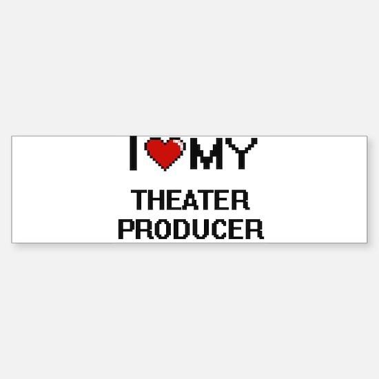 I love my Theater Producer Bumper Bumper Bumper Sticker