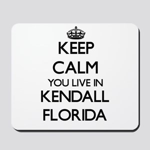 Keep calm you live in Kendall Florida Mousepad