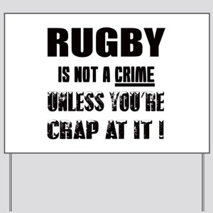 Rugby is not a crime Unless you're crap Yard Sign