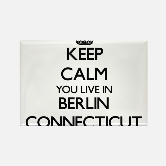 Keep calm you live in Berlin Connecticut Magnets
