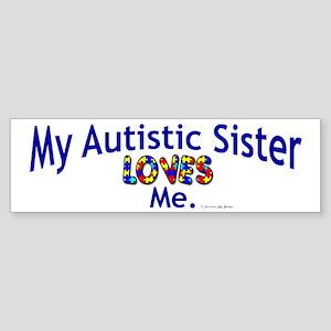 My Autistic Sister Loves Me Bumper Sticker