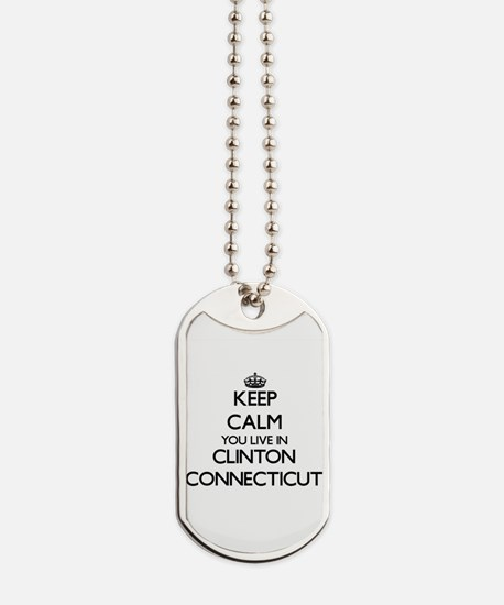 Keep calm you live in Clinton Connecticut Dog Tags