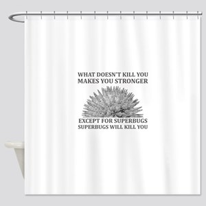 Superbugs Will Kill You Shower Curtain