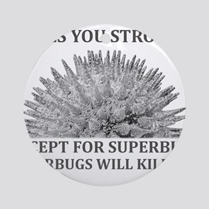 Superbugs Will Kill You Ornament (Round)