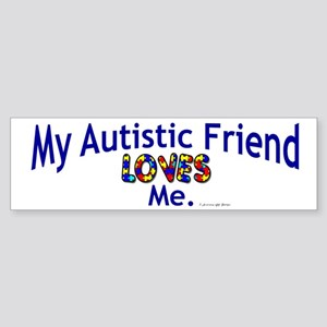 My Autistic Friend Loves Me Bumper Sticker