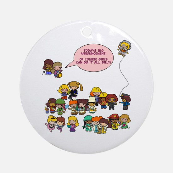 Girls Can Do Anything! Ornament (Round)