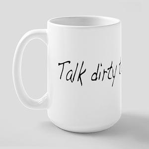Talk dirty to me (2) Large Mug