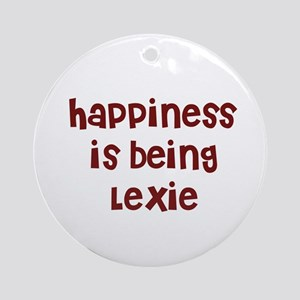 happiness is being Lexie Ornament (Round)