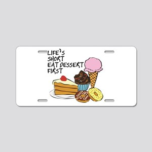 Life is short eat dessert first Aluminum License P