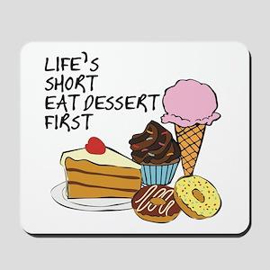 Life is short eat dessert first Mousepad