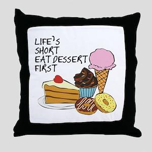 Life is short eat dessert first Throw Pillow