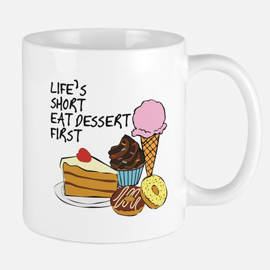 Life is short eat dessert first Mugs