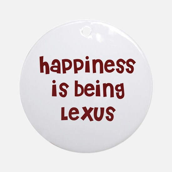 happiness is being Lexus Ornament (Round)