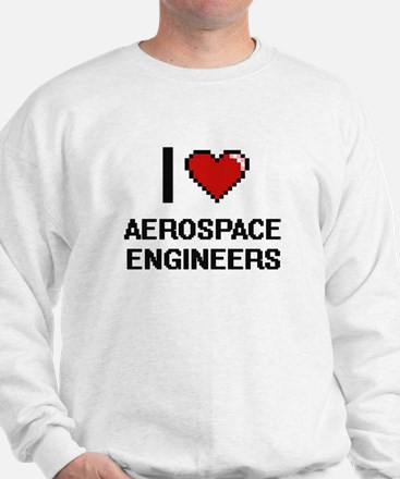 I love Aerospace Engineers Sweatshirt