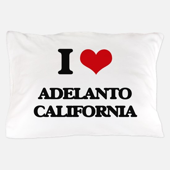 I love Adelanto California Pillow Case