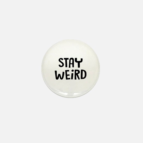 Stay Weird Mini Button