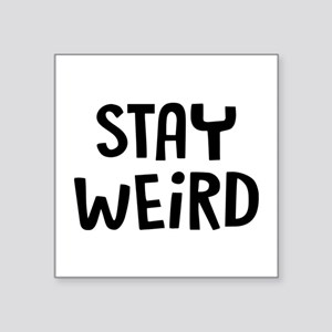 "Stay Weird Square Sticker 3"" x 3"""