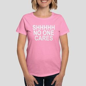 Shhhhh No One Cares Women's Dark T-Shirt