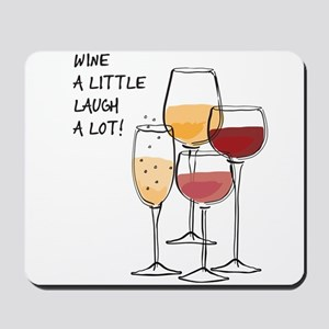 Wine a little Laugh a Lot! Mousepad