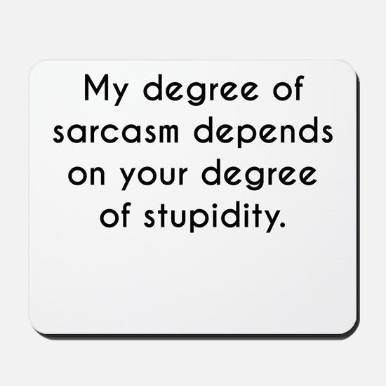 My Degree Of Sarcasm Mousepad