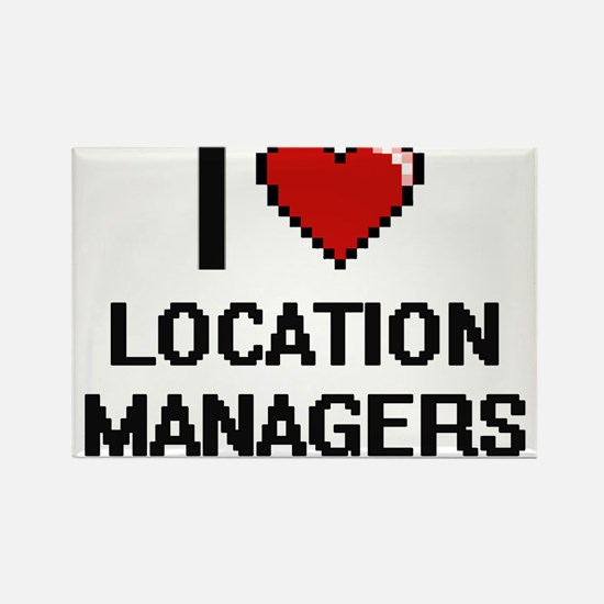 I love Location Managers Magnets