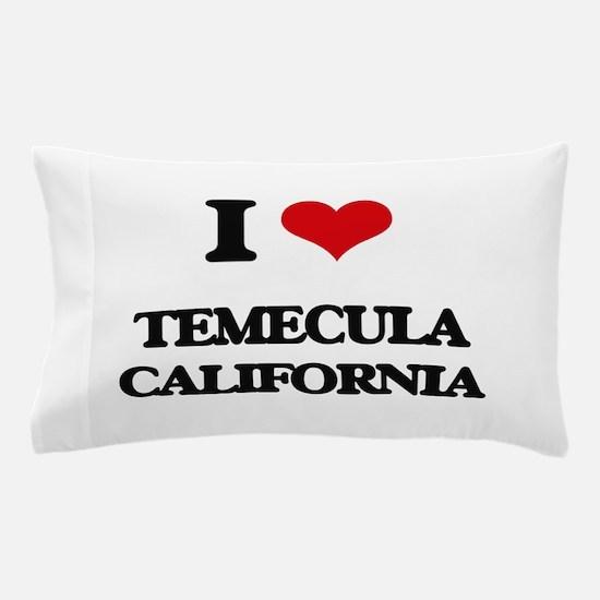 I love Temecula California Pillow Case