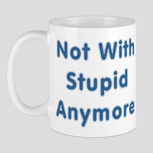 """Not With Stupid Anymore"" Mug"