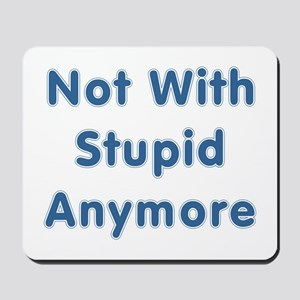 """""""Not With Stupid Anymore"""" Mousepad"""