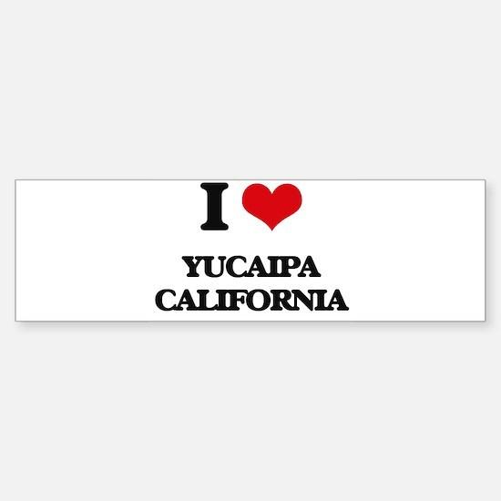 I love Yucaipa California Bumper Bumper Bumper Sticker